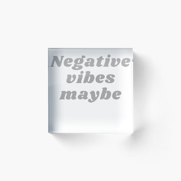 NEGATIVE VIBES MAYBE Acrylic Block
