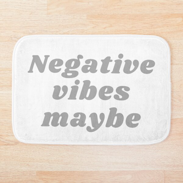 NEGATIVE VIBES MAYBE Bath Mat