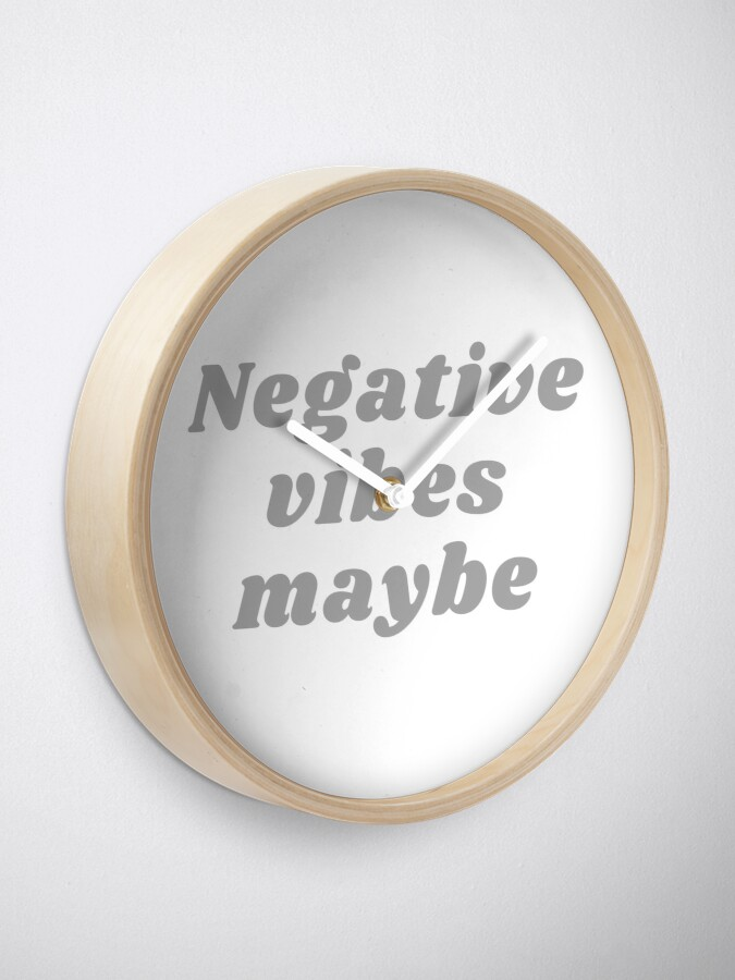 Alternate view of NEGATIVE VIBES MAYBE Clock