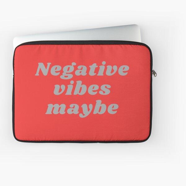 NEGATIVE VIBES MAYBE Laptop Sleeve