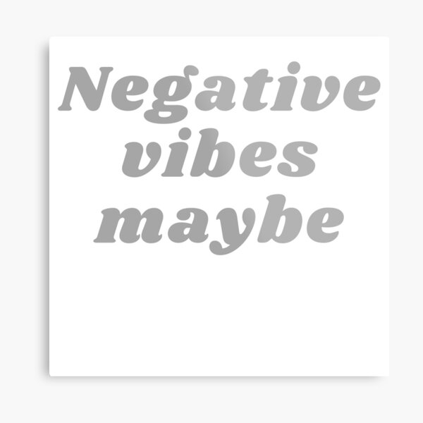 NEGATIVE VIBES MAYBE Metal Print