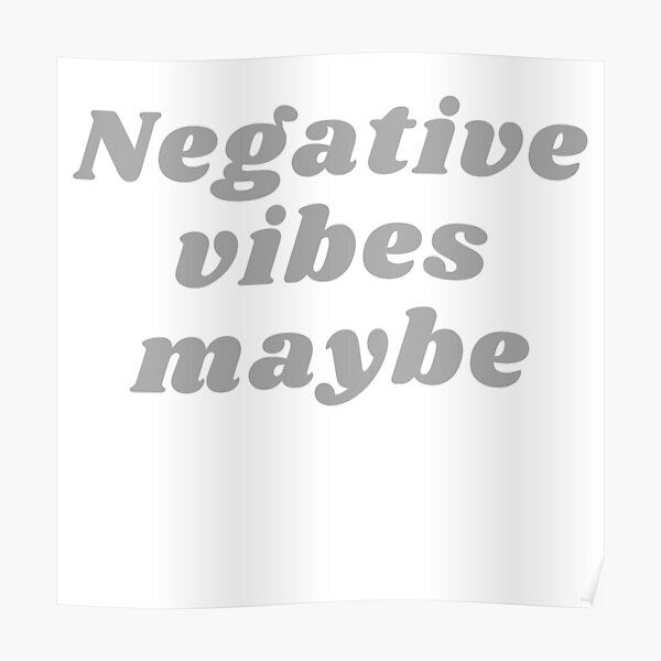 NEGATIVE VIBES MAYBE Poster