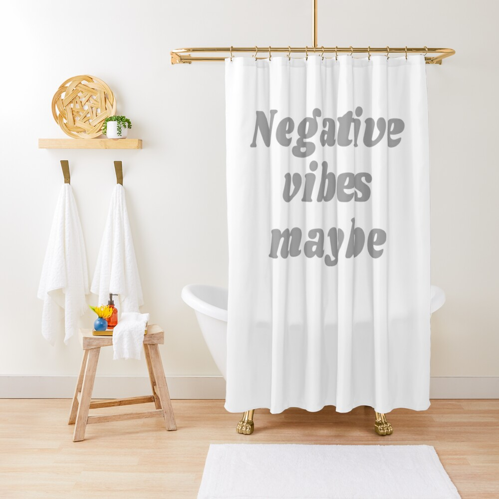 NEGATIVE VIBES MAYBE Shower Curtain