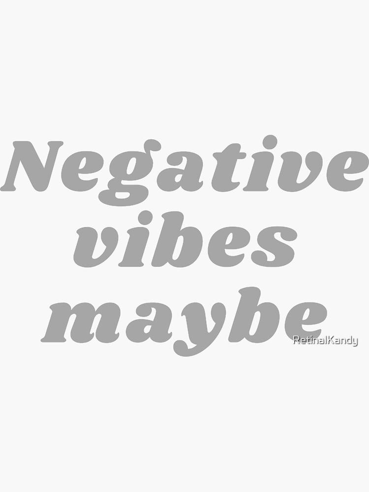 NEGATIVE VIBES MAYBE by RetinalKandy