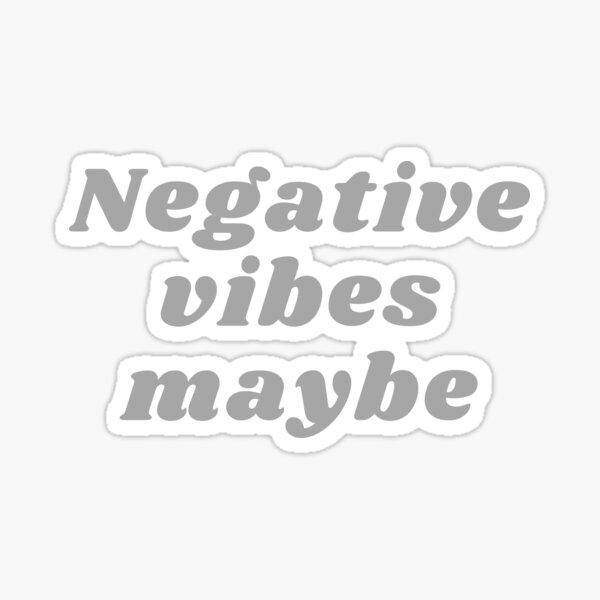 NEGATIVE VIBES MAYBE Sticker