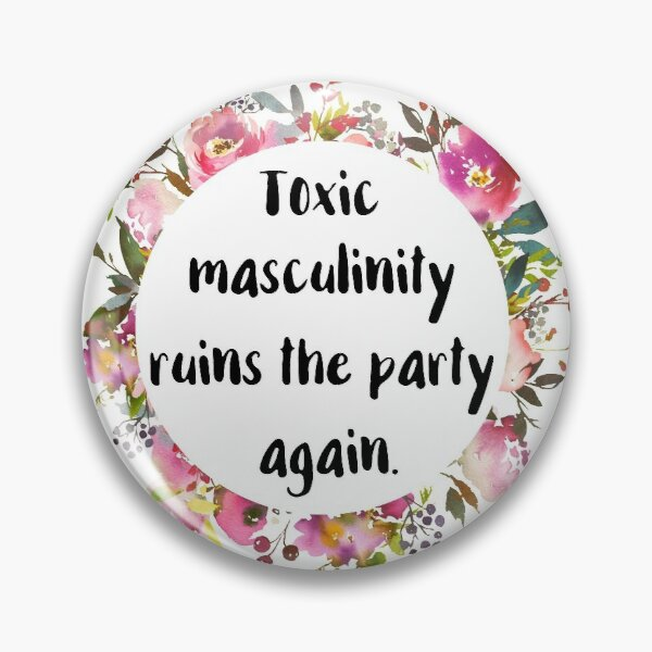 Toxic Masculinity Ruins the Party Again Pin
