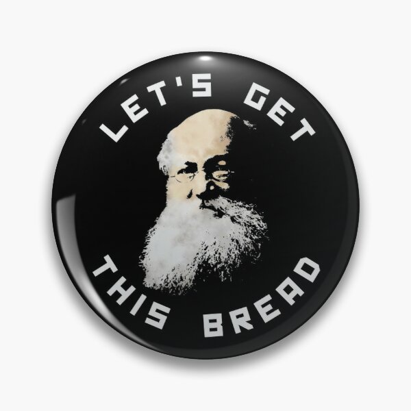 LET'S GET THIS BREAD - KROPOTKIN - Anarchist Pin