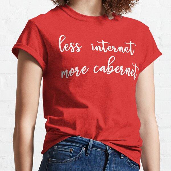 LESS INTERNET, MORE CABERNET Classic T-Shirt