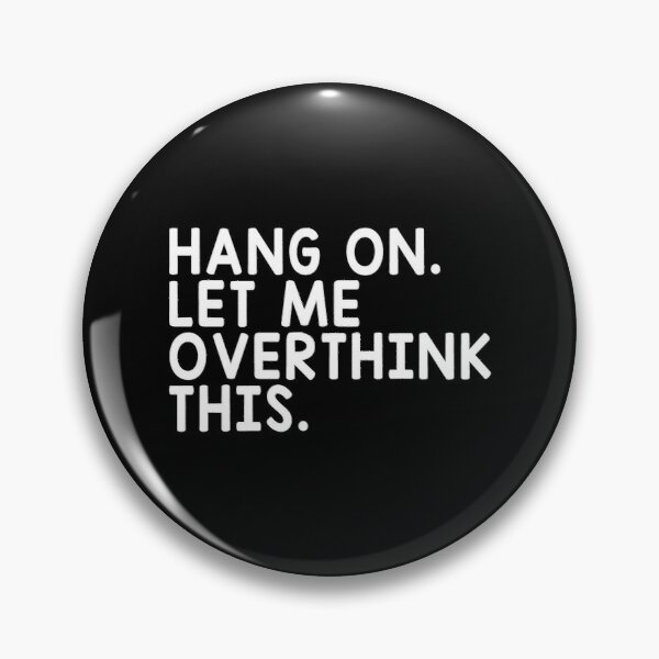 Hang On Let Me Overthink This Pin