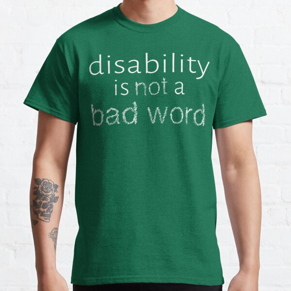 Disability is Not a Bad Word - White Classic T-Shirt