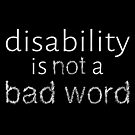 Disability is Not a Bad Word - White by Amythest Schaber