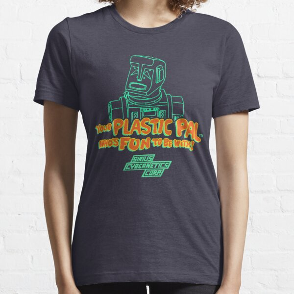 Your Plastic Pal Who's Fun To Be With! Essential T-Shirt