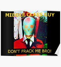 """Middle Class Guy, """"Don't Frack Me Bro!"""" Poster"""