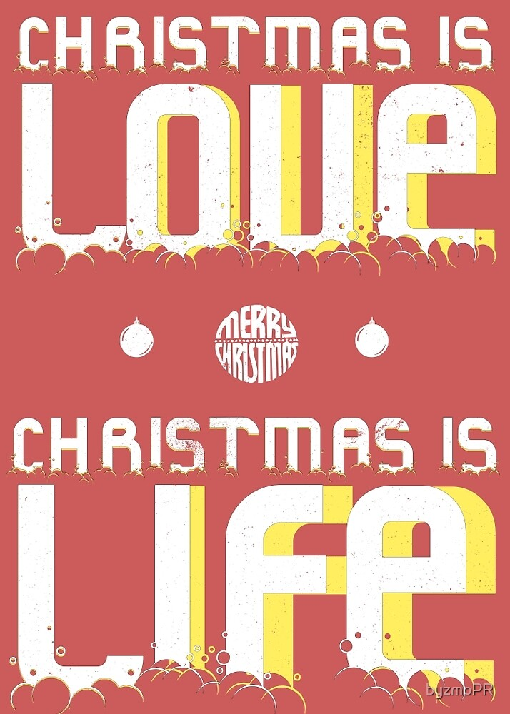 Christmas is Love Christmas is Life by byzmoPR