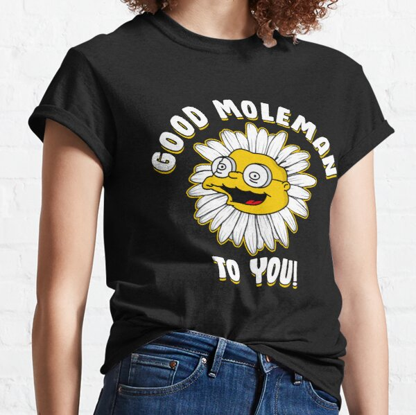Good Moleman To You  Classic T-Shirt