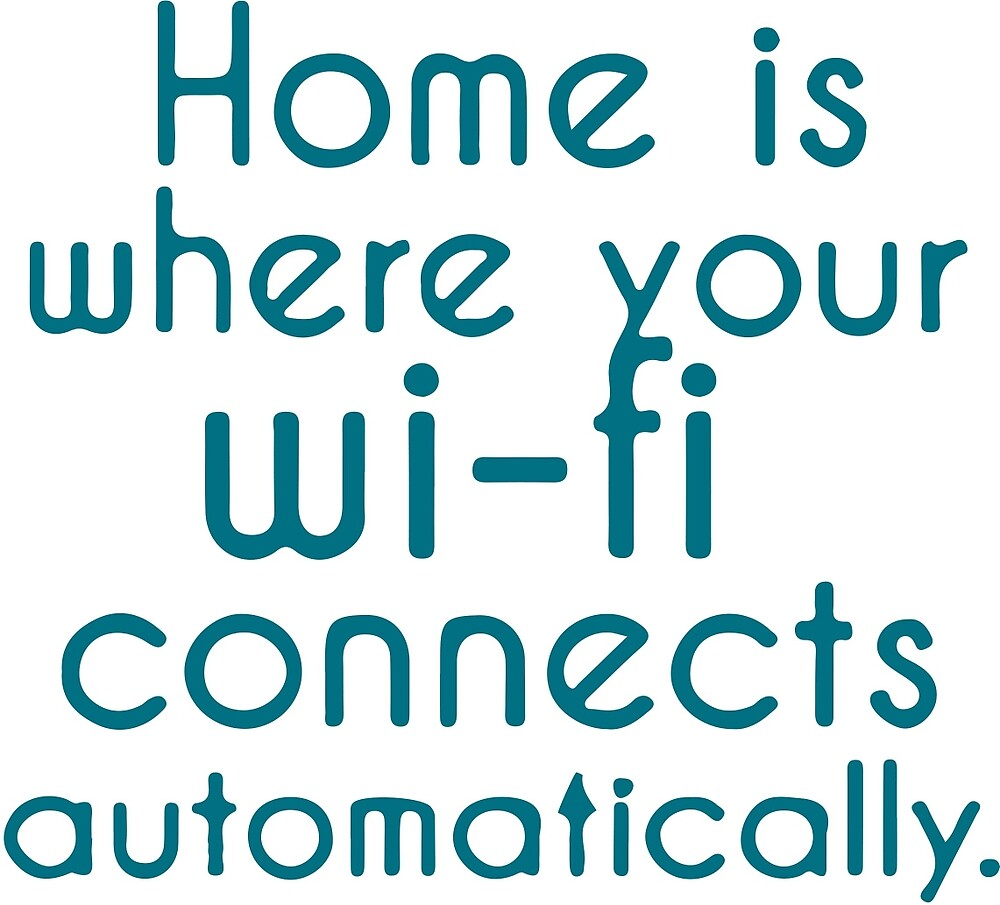 home is where the wifi connects automatically by xo xo