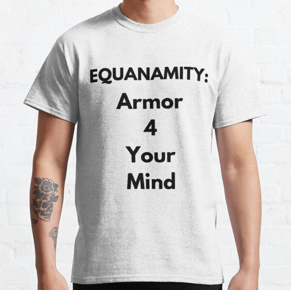 Equanamity: Armor 4 Your Mind Classic T-Shirt