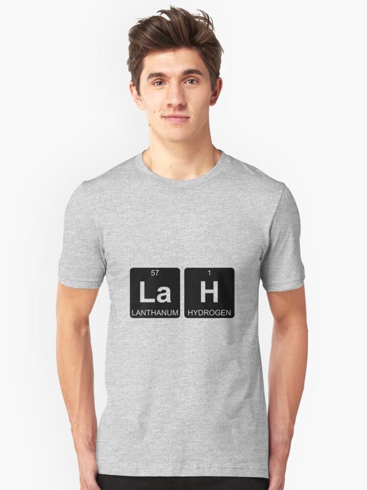 La H - Lah - Periodic Table - Chemistry Unisex T-Shirt Front