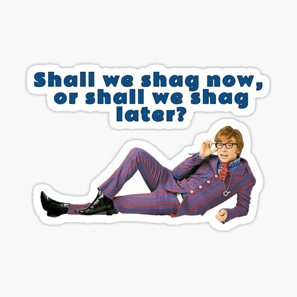 Austin Powers, Shall we shag now, or shall we shag later? Sticker