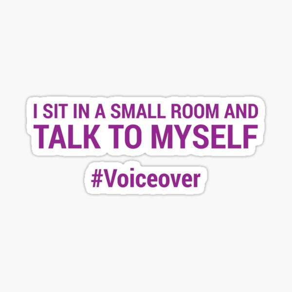 I sit in a small room and talk to myself #voiceover Sticker