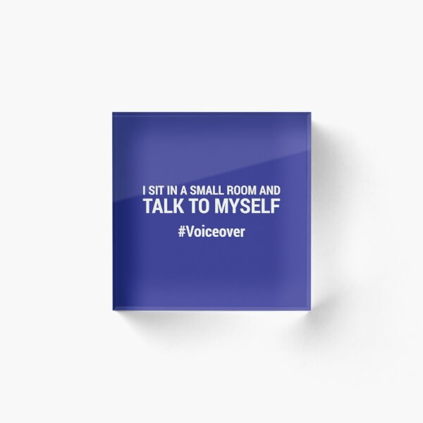 I sit in a small room and talk to myself #voiceover - BLUE Acrylic Block