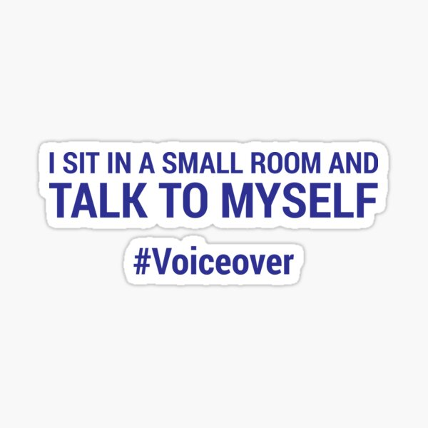 I sit in a small room and talk to myself #voiceover - BLUE Sticker