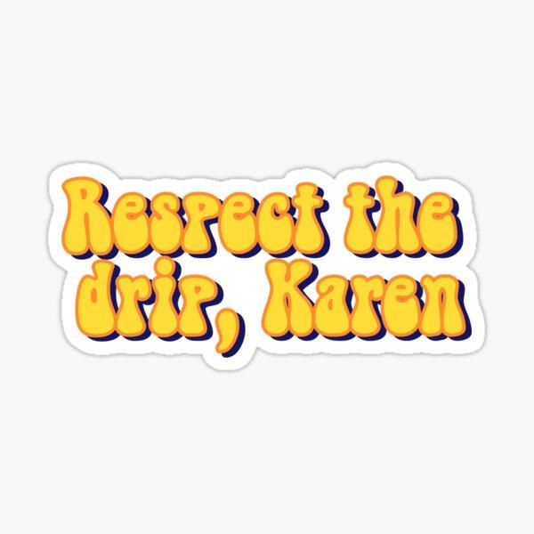 Respect the Drip Funny Sticker Matte finish Karen Sticker Laptop Sticker Phone Sticker Word Sticker