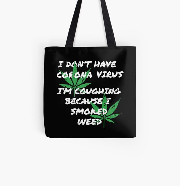 I Don't Have Corona Virus - I'm Coughing Because I Just Smoked Weed All Over Print Tote Bag