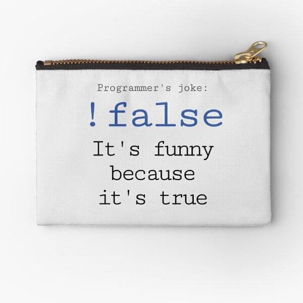!false - it's funny because it's true Zipper Pouch