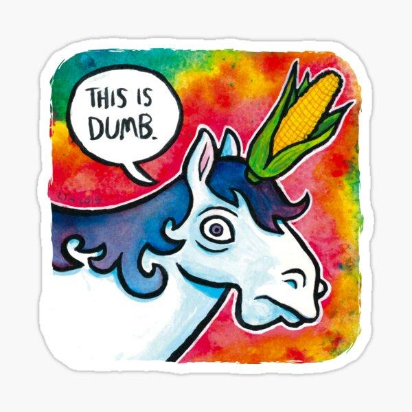 Dumb UniCORN (get it?) Sticker