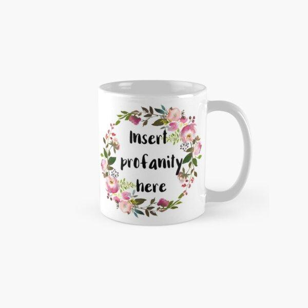 Insert Profanity Here Classic Mug