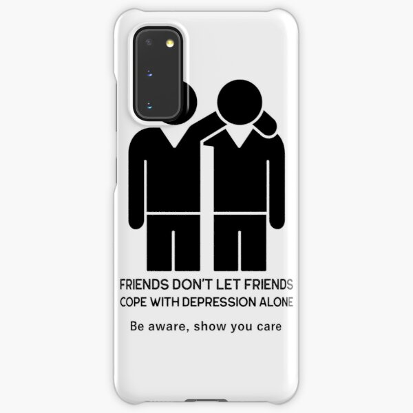 Friends don't let friends cope with depression alone Samsung Galaxy Snap Case