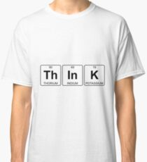 Th In K - Think - Periodic Table - Chemistry Classic T-Shirt