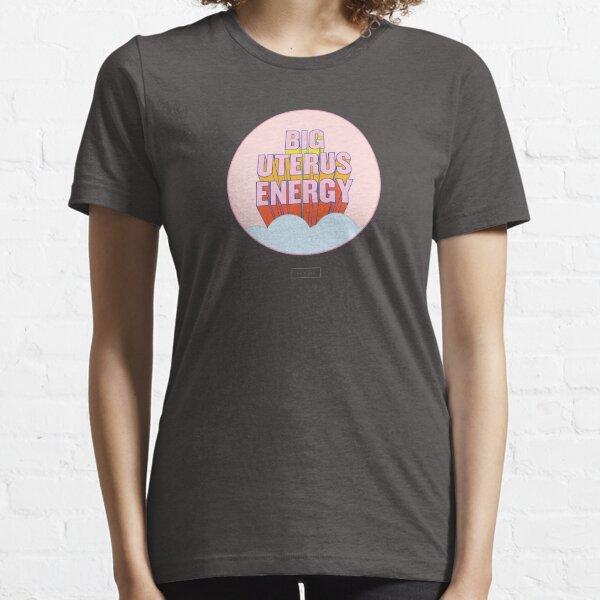BIG UTERUS ENERGY Essential T-Shirt