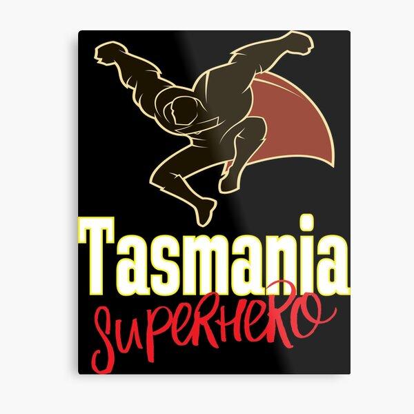 Tasmania Superhero Australia Raised Me Tas Tassie Tasmanian Metal Print