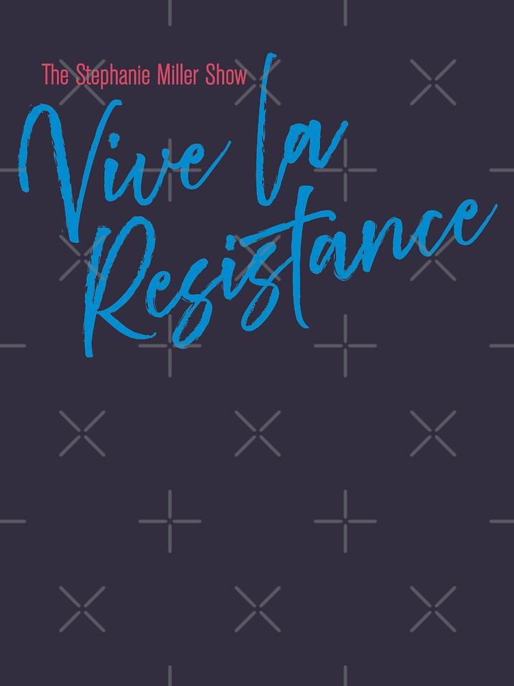 Stephanie Miller - Vive La Resistance by SMShow
