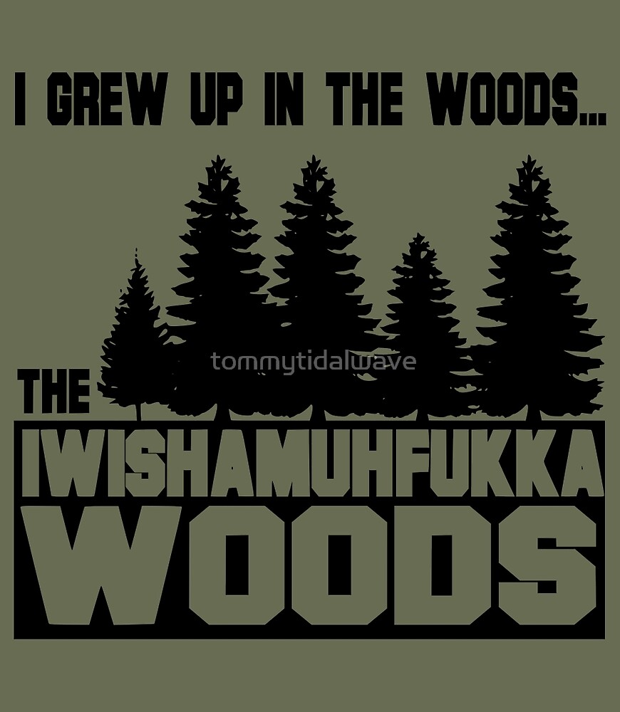 Funny Sayings- I Wish a Mother Fucker Woods by tommytidalwave