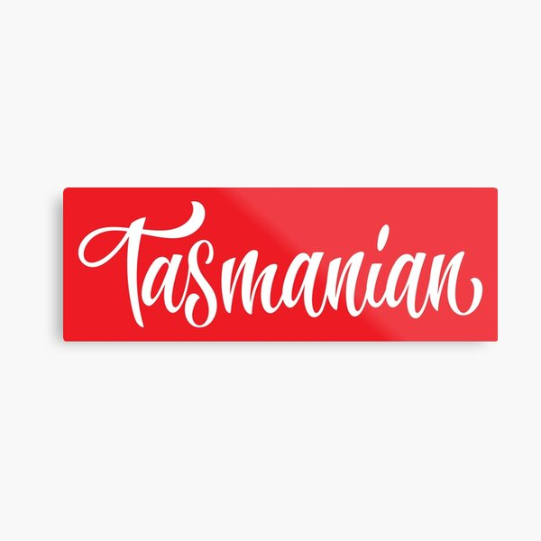Tasmanian Australia Raised Me Tas Tassie Tasmania Metal Print