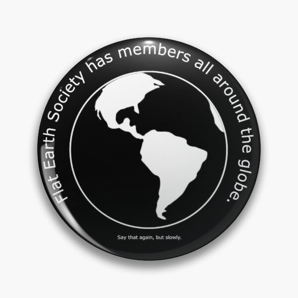 Flat earth society has members all around the globe. (Black) Pin