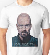 Walter White - Don't Doubt Me T-Shirt