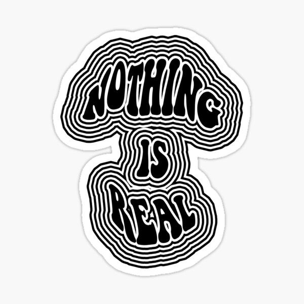 Nothing is Real Sticker