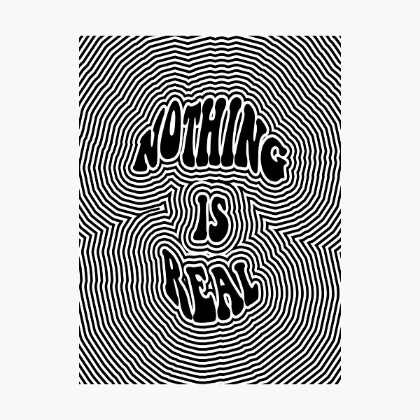 Nothing is Real Photographic Print
