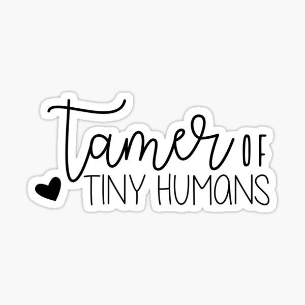 Tiny Human Tamer Sticker Teacher Stickers Water Bottle Sticker Sarcastic Stickers Tumbler Laptop Sticker Mom Stickers Funny Stickers