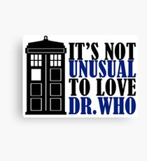 Not Unusual - Dr. Who Canvas Print