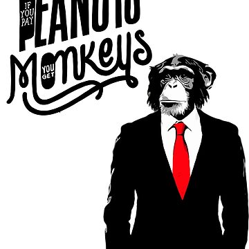 Pay peanuts, Get monkeys by nelly46