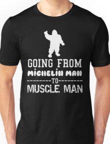 Michelin Man to Muscle Man Unisex T-Shirt