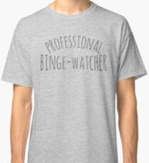 professional binge-watcher Classic T-Shirt