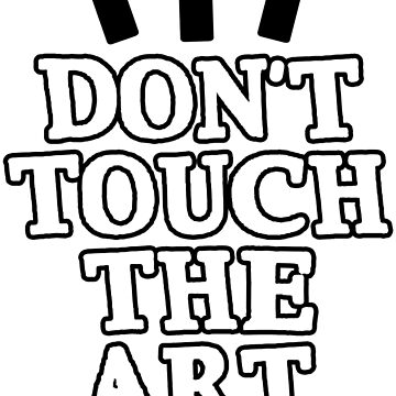 Don't Touch the Art by Kimillo