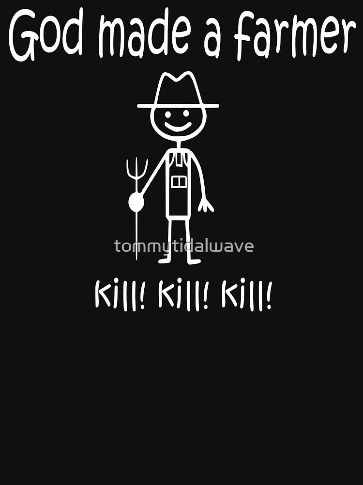 Funny God Made a Farmer: kill! kill! kill! by tommytidalwave