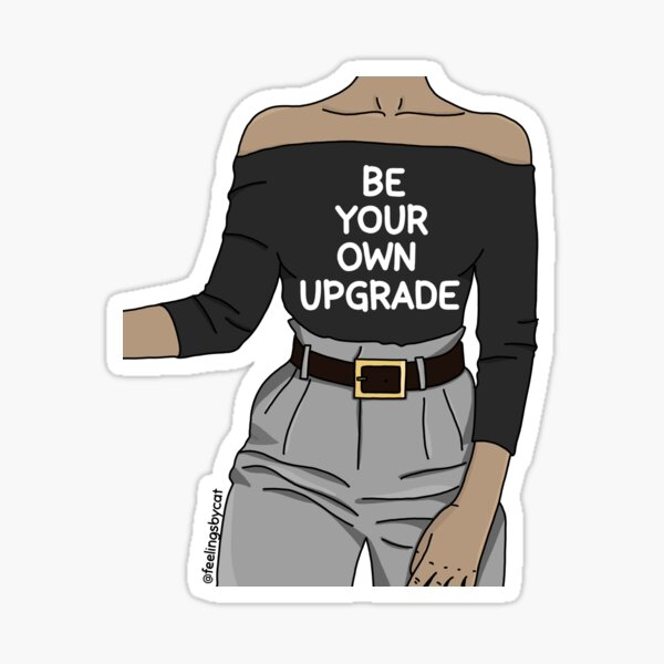 Be Your Own Upgrade Girl Sticker